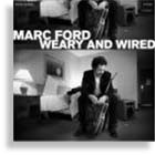 Marc Ford - Weary And Wired