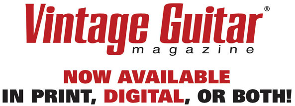 Vintage Guitar magazine, now available in Print, Digital, or Both!