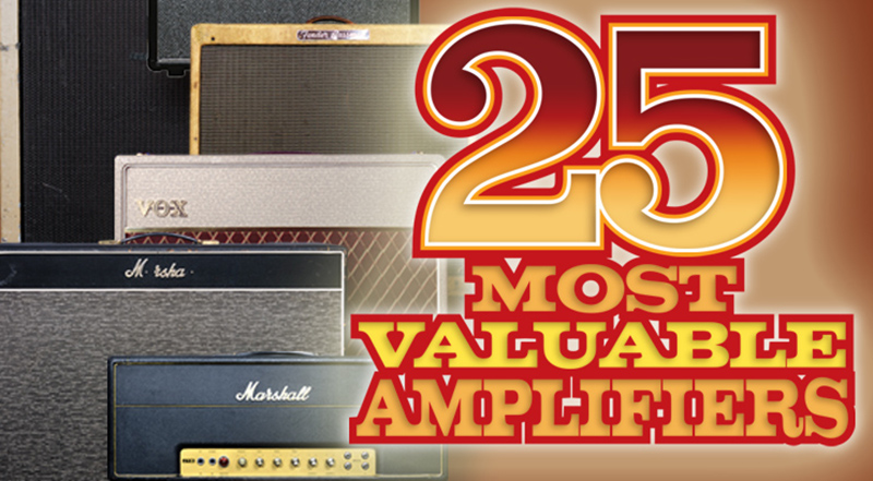 25 Most Valuable Amplifiers | Vintage Guitar® magazine
